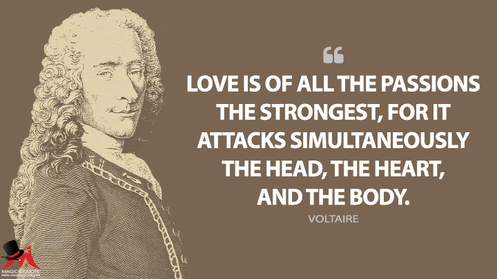 Love is of all the passions the strongest, for it attacks simultaneously the head, the heart, and the body. - Voltaire Quotes