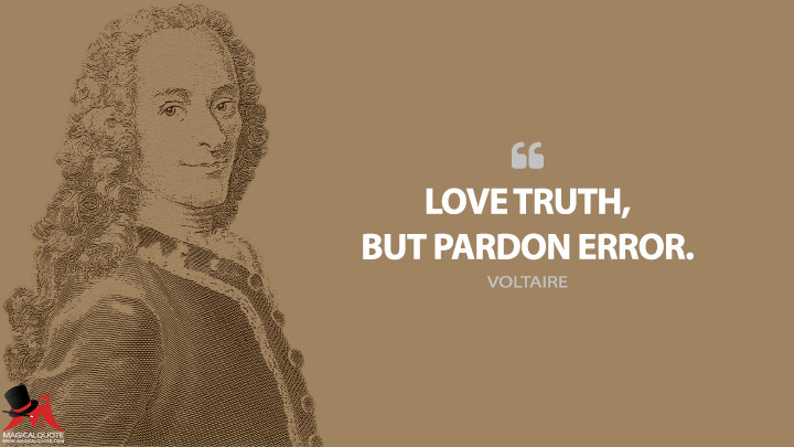 Love truth, but pardon error. - Voltaire Quotes
