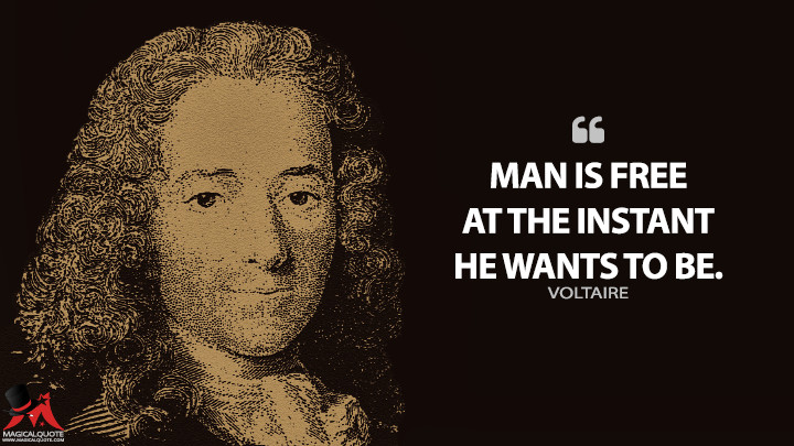 Man is free at the instant he wants to be. - Voltaire Quotes