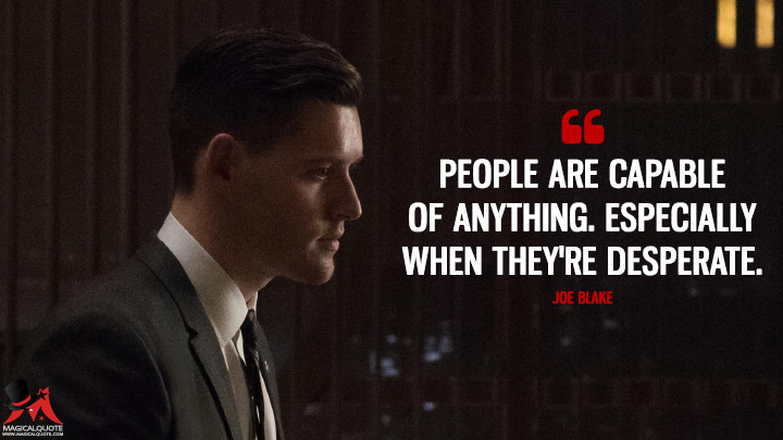 People are capable of anything. Especially when they're desperate. - Joe Blake (The Man in the High Castle Quotes)