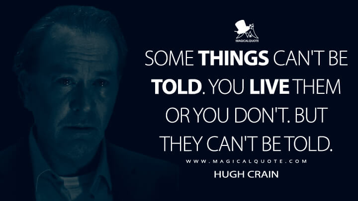 Some things can't be told. You live them or you don't. But they can't be told. - Hugh Crain (The Haunting of Hill House Quotes)