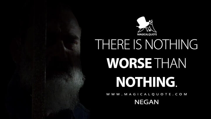 There is nothing worse than nothing. - Negan (The Walking Dead Quotes)