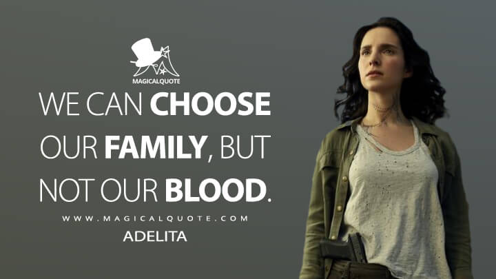 We can choose our family, but not our blood. - Adelita (Mayans M.C. Quotes)