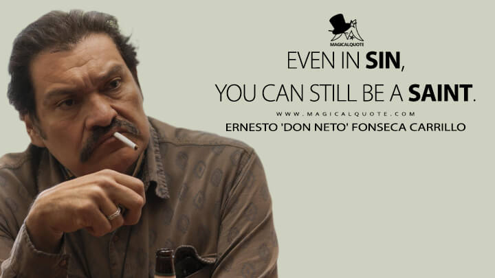 Even in sin, you can still be a saint. - Ernesto 'Don Neto' Fonseca Carrillo (Narcos: Mexico Quotes)