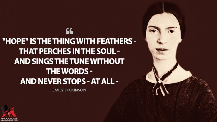"""Hope"" is the thing with feathers — That perches in the soul — And sings the tune without the words — And never stops — at all — - Emily Dickinson Quotes"