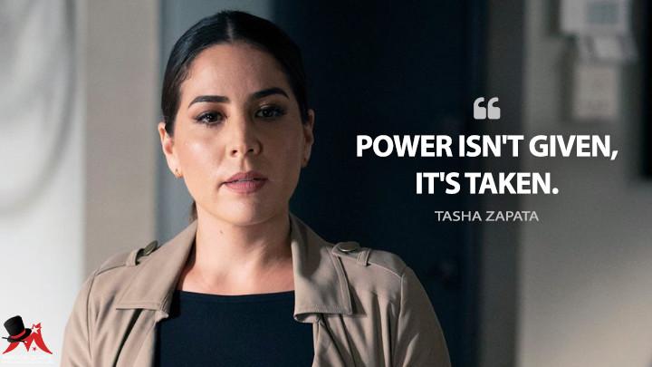 Power isn't given, it's taken. - Tasha Zapata (Blindspot Quotes)