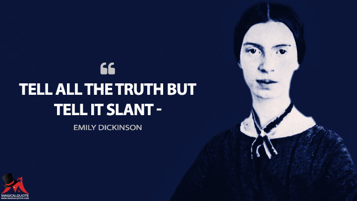 Tell all the Truth but tell it slant — - Emily Dickinson Quotes