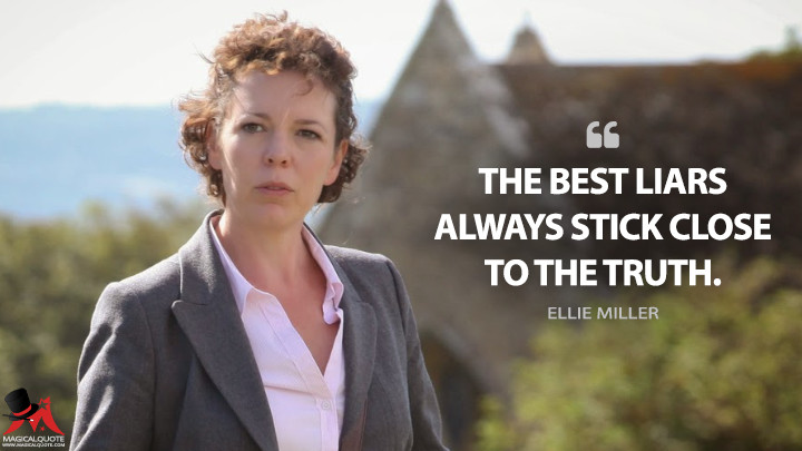 The best liars always stick close to the truth. - Ellie Miller (Broadchurch Quotes)