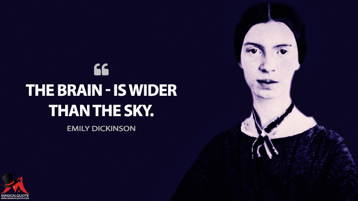The brain — is wider than the Sky. - Emily Dickinson Quotes