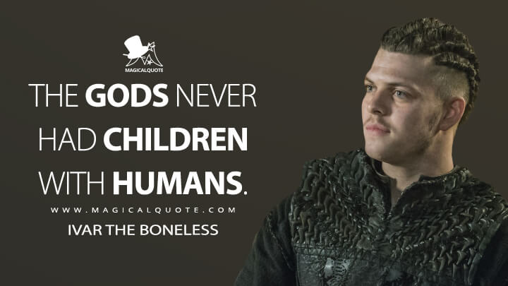 The gods never had children with humans. - Ivar the Boneless (Vikings Quotes)