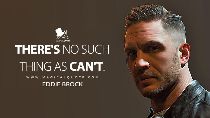 There's no such thing as can't. - Eddie Brock (Venom Quotes)