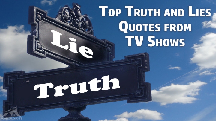 Top Truth and Lies Quotes from TV Shows