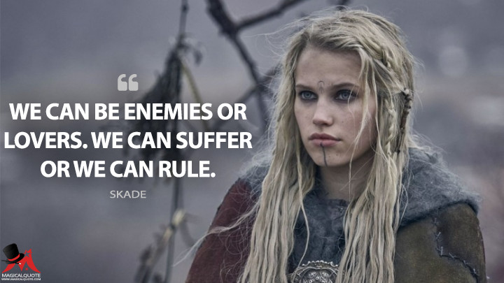 We can be enemies or lovers. We can suffer or we can rule. - Skade (The Last Kingdom Quotes)