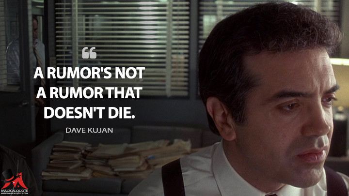 A rumor's not a rumor that doesn't die. - Dave Kujan (The Usual Suspects Quotes)