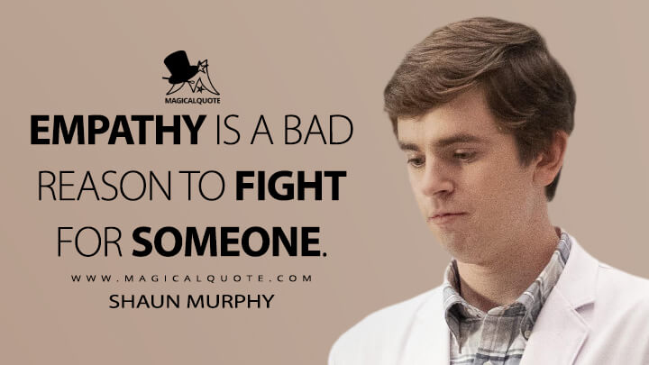 Empathy is a bad reason to fight for someone. - Shaun Murphy (The Good Doctor Quotes)