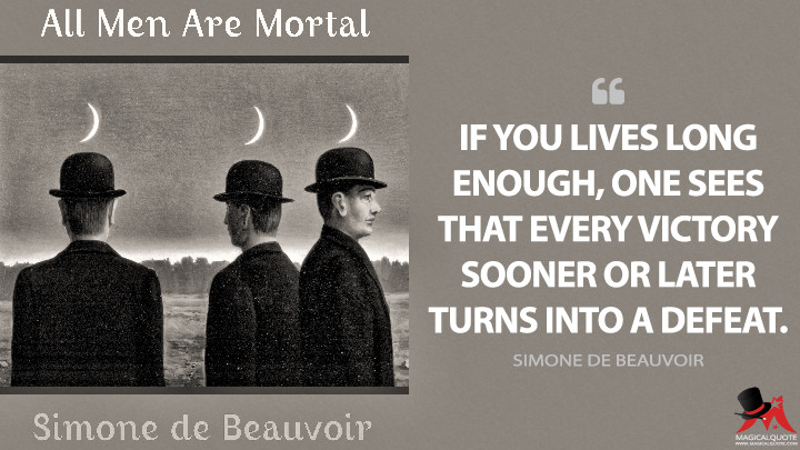 If you lives long enough, one sees that every victory sooner or later turns into a defeat. - Simone de Beauvoir Quotes