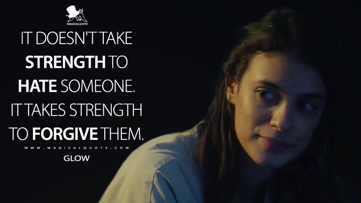 It doesn't take strength to hate someone. It takes strength to forgive them. - Glow (The Gifted Quotes)