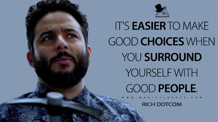 It's easier to make good choices when you surround yourself with good people. - Rich Dotcom (Blindspot Quotes)