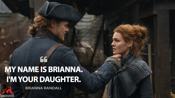 My name is Brianna. I'm your daughter. - Brianna Randall (Outlander Quotes)
