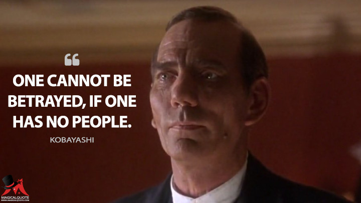 One cannot be betrayed, if one has no people. - Kobayashi (The Usual Suspects Quotes)