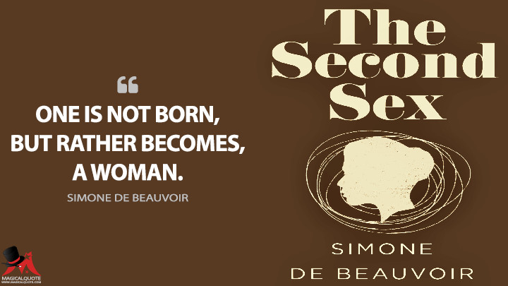 One is not born, but rather becomes, a woman. - Simone de Beauvoir Quotes