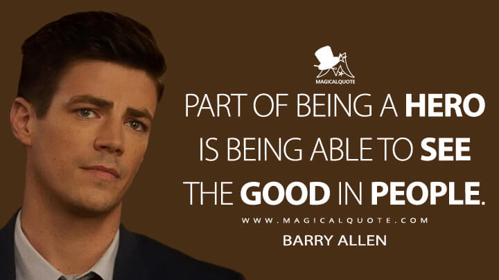 Part of being a hero is being able to see the good in people. - Barry Allen (The Flash Quotes)