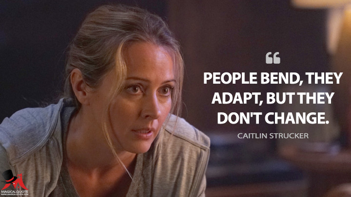 People bend, they adapt, but they don't change. - Caitlin Strucker (The Gifted Quotes)