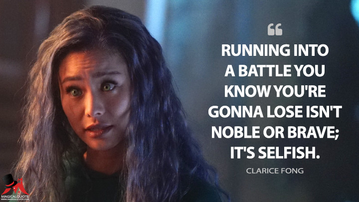 Running into a battle you know you're gonna lose isn't noble or brave; it's selfish. - Clarice Fong (The Gifted Quotes)