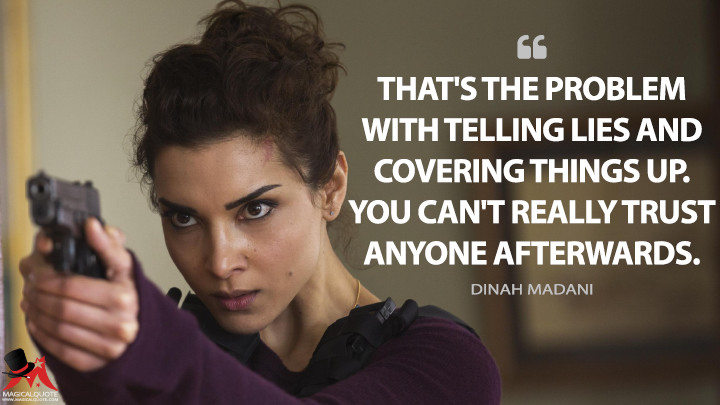 That's the problem with telling lies and covering things up. You can't really trust anyone afterwards. - Dinah Madani (The Punisher Quotes)