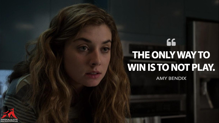 The only way to win is to not play. - Amy Bendix (The Punisher Quotes)