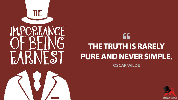 The truth is rarely pure and never simple. - Oscar Wilde (The Importance of Being Earnest Quotes)
