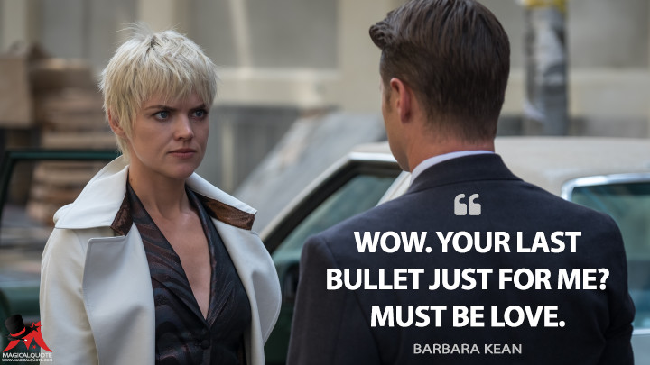 Wow. Your last bullet just for me? Must be love. - Barbara Kean (Gotham Quotes)