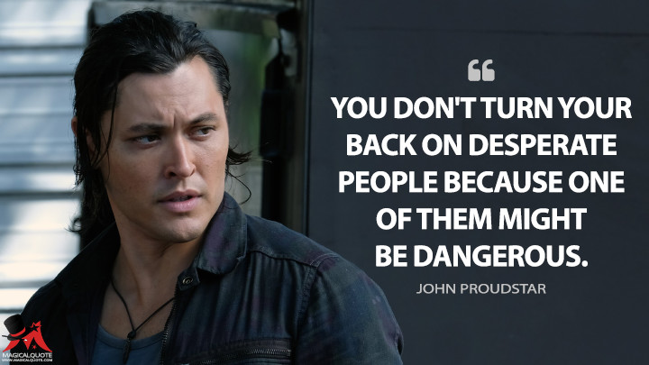 You don't turn your back on desperate people because one of them might be dangerous. - John Proudstar (The Gifted Quotes)