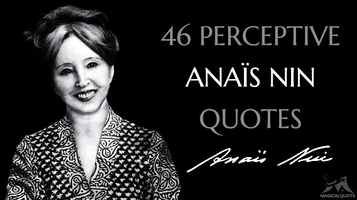 46 Perceptive Anaïs Nin Quotes - MagicalQuote