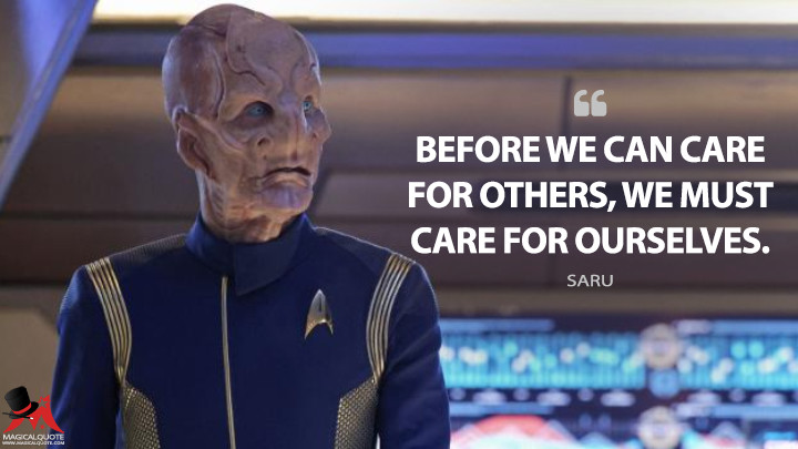 Before we can care for others, we must care for ourselves. - Saru (Star Trek: Discovery Quotes)