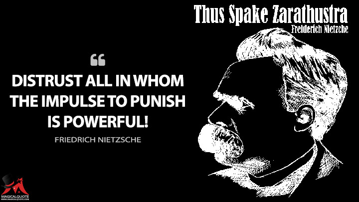 Distrust all in whom the impulse to punish is powerful! - Friedrich Nietzsche (Thus Spoke Zarathustra Quotes)