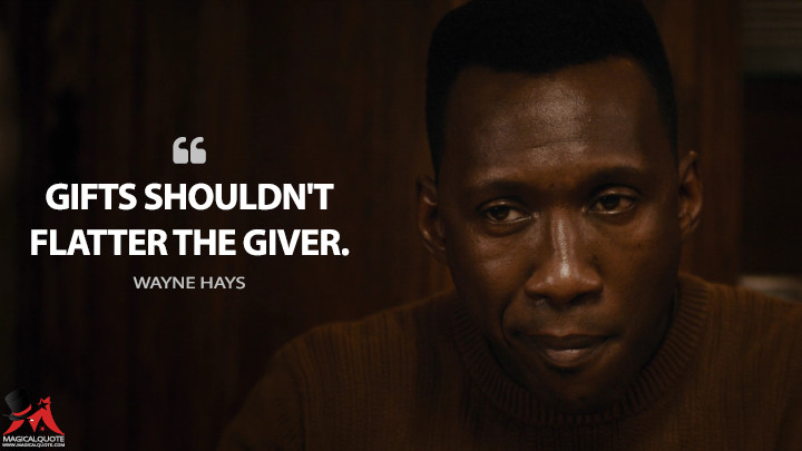 Gifts shouldn't flatter the giver. - Wayne Hays (True Detective Quotes)
