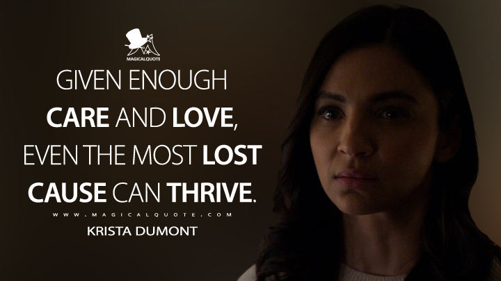 Given enough care and love, even the most lost cause can thrive. - Krista Dumont (The Punisher Quotes)