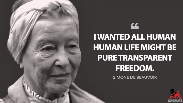 I wanted all human human life might be pure transparent freedom. - Simone de Beauvoir Quotes