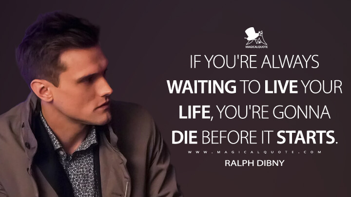 If you're always waiting to live your life, you're gonna die before it starts. - Ralph Dibny (The Flash Quotes)