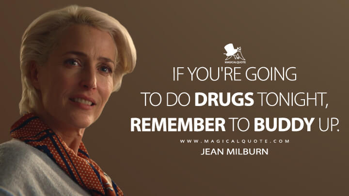 If you're going to do drugs tonight, remember to buddy up. - Jean Milburn (Sex Education Quotes)