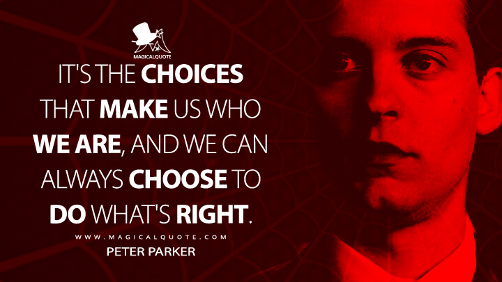 It's the choices that make us who we are, and we can always choose to do what's right. - Peter Parker (Spider-Man 3 Quotes)