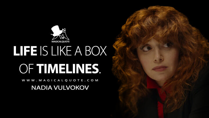 Life is like a box of timelines. - Nadia Vulvokov (Russian Doll Quotes)