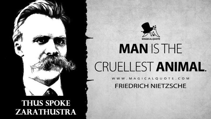 Man is the cruellest animal. - Friedrich Nietzsche (Thus Spoke Zarathustra Quotes)