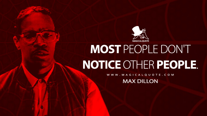 Most people don't notice other people. - Max Dillon (The Amazing Spider-Man 2 Quotes)