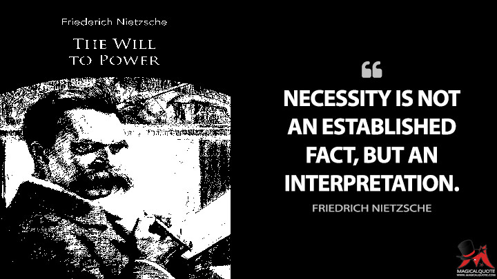 Necessity is not an established fact, but an interpretation. - Friedrich Nietzsche (The Will to Power Quotes)