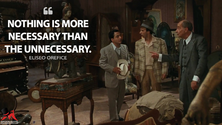 Nothing is more necessary than the unnecessary. - Eliseo Orefice (Life Is Beautiful Quotes)