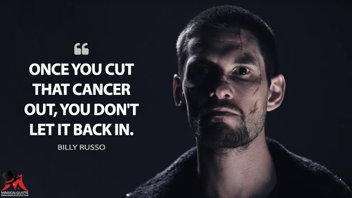 Once you cut that cancer out, you don't let it back in. - Billy Russo (The Punisher Quotes)
