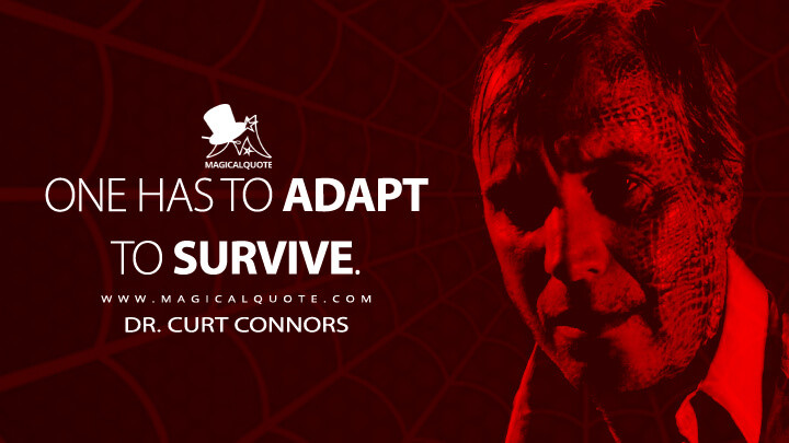 One has to adapt to survive. - Dr. Curt Connors (The Amazing Spider-Man Quotes)