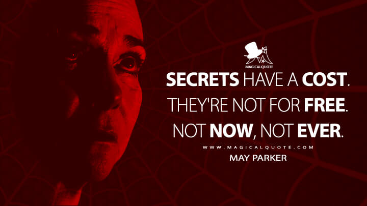 Secrets have a cost. They're not for free. Not now, not ever. - May Parker (The Amazing Spider-Man Quotes)